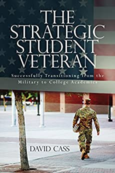 The Strategic Student Veteran: Successfully Transitioning from the Military to College Academics by [Cass, David]