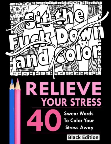 Relieve Your Stress: An Adult Coloring Book Featuring Over 40 Swear Words to Color and Relax, Black Edition