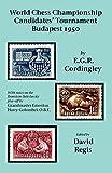 World Chess Championship Candidates' Tournament - Budapest 1950-E. G. R. Cordingley