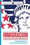 Inmigración. Las nuevas reglas. Guía informativa de Univision / Immigration. The New Rules. An Information Guide by Univision (Spanish Edition)