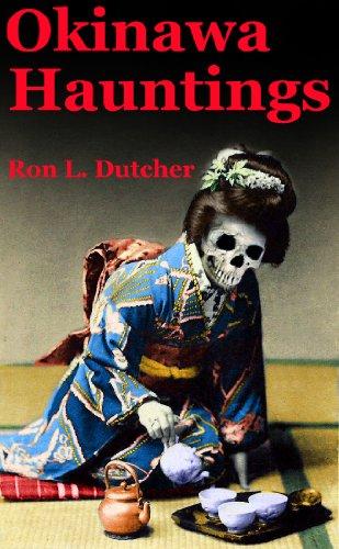 Okinawa Kwaidan True Japanese Ghost Stories And Hauntings By Dutcher Ron