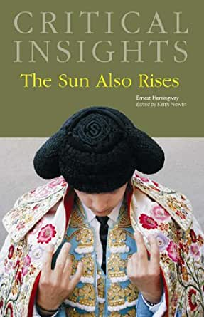sun also rises critical essay 19012018  the sun also rises is a radical book because it is a war story without combat and a love story lacking a single love scene the novel also risks reader.