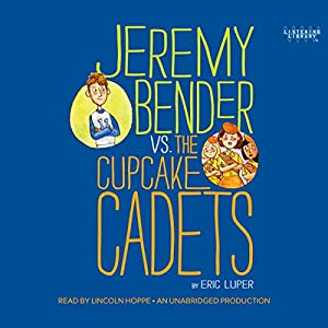 Jeremy Bender vs. the Cupcake Cadets Audiobook