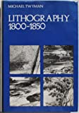 Lithography, 1800-1850, Michael Twyman, 0192151681