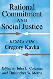 Rational Commitment and Social Justice: Essays for Gregory Kavka