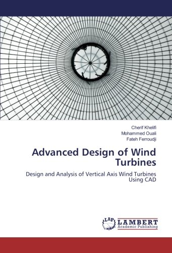 Turbines Design Wind - Advanced Design of Wind Turbines: Design and Analysis of Vertical Axis Wind Turbines Using CAD