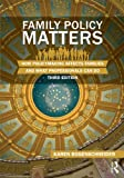 Family Policy Matters : How Policymaking Affects Families and What Professionals Can Do, Bogenschneider, Karen, 0415844487