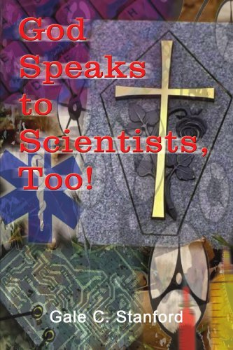 Book: God Speaks to Scientists, Too! by Gale C. Stanford