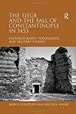 img - for The Siege and the Fall of Constantinople in 1453: Historiography, Topography, and Military Studies book / textbook / text book