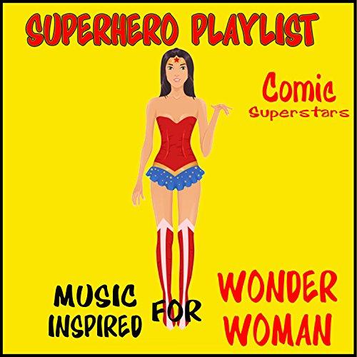 Women Superheroes List - Superhero Playlist: Music Inspired for Wonder