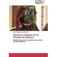 Santería cubana en la Ciudad de México: Estudio de caso en una colonia al sur de la Ciudad de México (Spanish Edition)