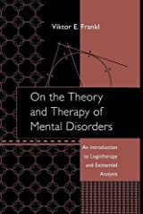 On the Theory and Therapy of Mental Disorders: An Introduction to Logotherapy and Existential Analysis Paperback