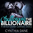 Challenging the Billionaire: A Billion Dollar Contract Story Audiobook by Cynthia Dane Narrated by Carlie McKinsey