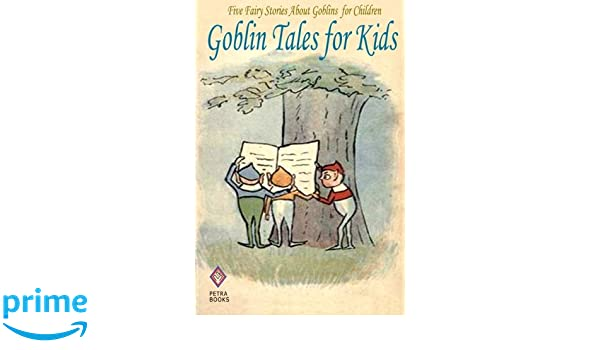Goblin tales for kids five fairy stories about goblins for goblin tales for kids five fairy stories about goblins for children andrew lang peter i kattan 9781463784287 amazon books fandeluxe Ebook collections