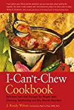 img - for The I-Can't-Chew Cookbook: Delicious Soft Diet Recipes for People with Chewing, Swallowing, and Dry Mouth Disorders book / textbook / text book