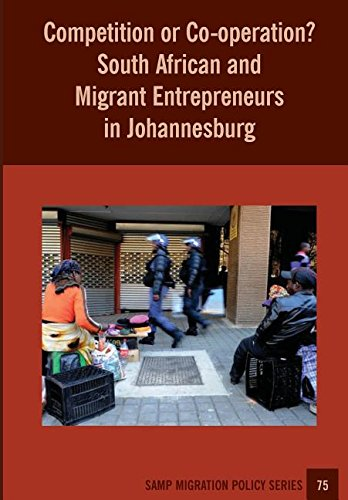 Download Competition or Co-operation? South African and Migrant Entrepreneurs in Johannesburg (SAMP MIGRATION POLICY SERIES) pdf epub