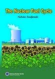 The Nuclear Fuel Cycle, Nicholas Tsoulfanidis, 0894484605