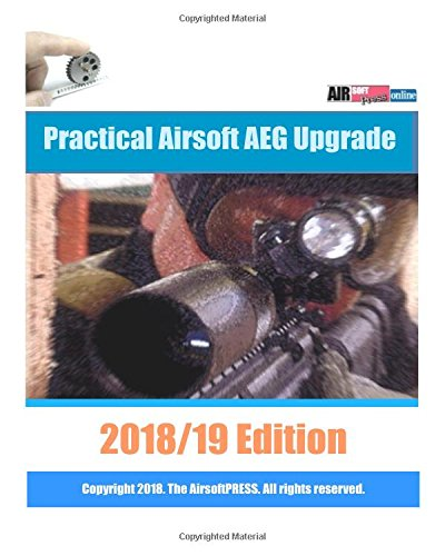 practical-airsoft-aeg-upgrade-2018-19-edition-airsoft-aeg-technical-reference-manual-with-technical-details-and-configuration-examples