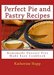 Perfect Pie and Pastry Recipes: Homemade Dessert Pies Made Easy Cookbook (English Edition)