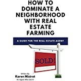 How to Dominate a Neighborhood with Real Estate Farming: A Guide for the Real Estate Agent