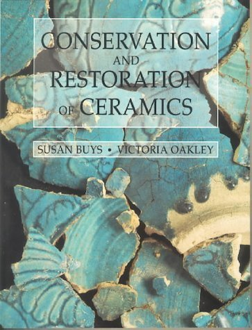 Conservation and Restoration of Ceramics (Conservation and Museology) New Edition by Buys, Susan, OAKLEY, VICTORIA published by A Butterworth-Heinemann Title - Oakley Victoria Gardens