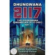 Science Fiction: Dhungwana 2117: A Dystopian Sci-Fi Novel: The Dhungwana Chronicles (2117-3451) Part 1