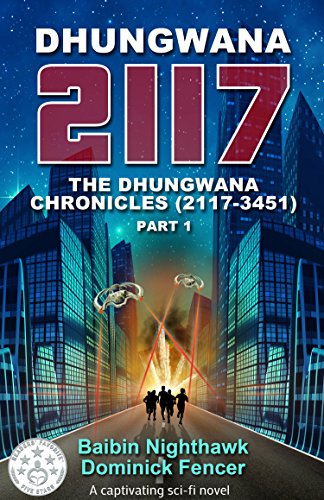Book: Dhungwana 2117 - The Dhungwana Chronicles (2117-3451) Part 1 by Dominick Fencer & Baibin Nighthawk