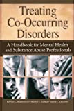 Treating Co-Occurring Disorders: A Handbook for Mental Health and Substance Abuse Professionals (Haworth Addictions Treatment)