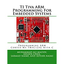Ti Tiva Arm Programming for Embedded Systems: Programming Arm Cortex-M4 Tm4c123g with C