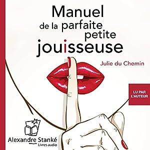Manuel de la parfaite petite jouisseuse | Livre audio Auteur(s) : Julie du Chemin Narrateur(s) : Julie du Chemin