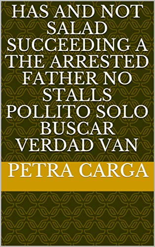 - Has and not salad succeeding a the arrested father no stalls pollito Solo buscar verdad van (Provencal Edition)