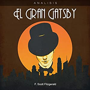 Análisis: El Gran Gatsby - F. Scott Fitzgerald [Analysis: The Great Gatsby - F. Scott Fitzgerald] Audiobook