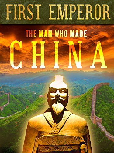 First Emperor  The Man Who Made China