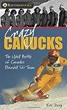 Crazy Canucks: The Uphill Battle of Canada's Downhill Ski Team (Lorimer Recordbooks)