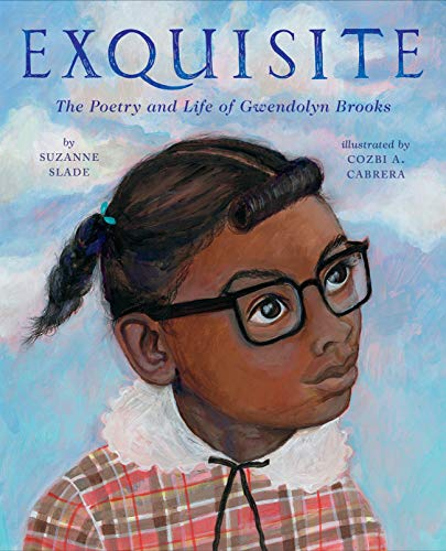 Exquisite: The Poetry and Life of Gwendolyn Brooks por Suzanne Slade,Cozbi A. Cabrera