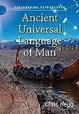 Ancient Universal Language of Man: Deciphering Petroglyphs