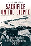 Sacrifice on the Steppe: The Italian Alpine Corps in the Stalingrad Campaign, 1942-1943