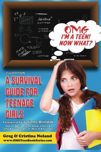 OMG I'm a Teen! Now What?: A Survival Guide for Teenage Girls (OMG Teen Book Series) (Volume 1)