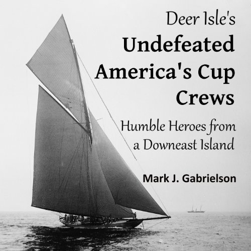 Deer Isle's Undefeated America's Cup Crews: Humble Heroes from a Downeast Island (Sports History) (ME)