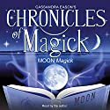 Chronicles of Magick: Moon Magick Speech by Cassandra Eason Narrated by Cassandra Eason
