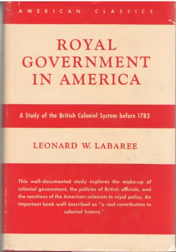 (Royal government in America;: A study of the British colonial system before 1783 (American classics))