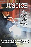 Justice - the Colt . 45 Way, William Drake, 1499784309