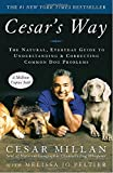 : Cesar's Way: The Natural, Everyday Guide to Understanding & Correcting Common Dog Problems