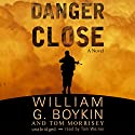 Danger Close: A Novel Audiobook by William G. Boykin, Tom Morrisey Narrated by Tom Weiner