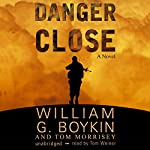 Danger Close: A Novel | William G. Boykin,Tom Morrisey