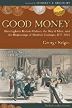Good Money: Birmingham Button Makers, the Royal Mint, and the Beginnings of Modern Coinage, 1775-1821