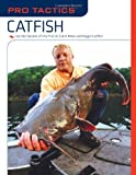 Pro Tactics™: Catfish: Use the Secrets of the Pros to Catch More and Bigger Catfish