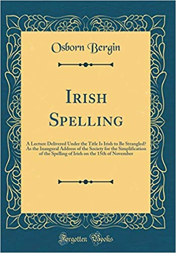 Irish Spelling: A Lecture Delivered Under the Title Is Irish