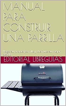 Amazon.com: MANUAL PARA CONSTRUIR UNA PARRILLA: Haga su ...