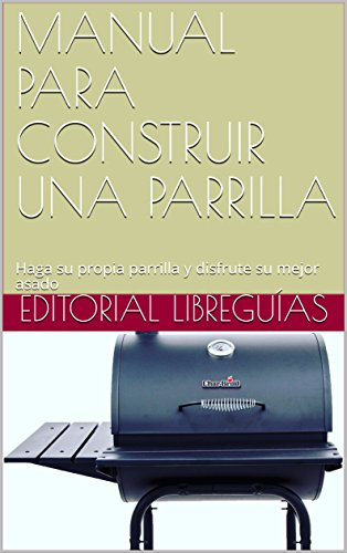 Amazon.com: MANUAL PARA CONSTRUIR UNA PARRILLA: Haga su ...